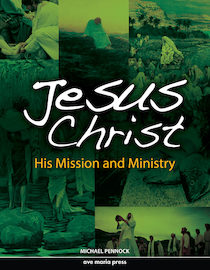 Jesus Christ: His Mission and Ministry