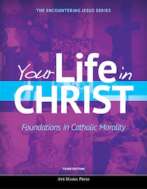 Your Life in Christ: Foundations in Catholic Morality (Third Edition)